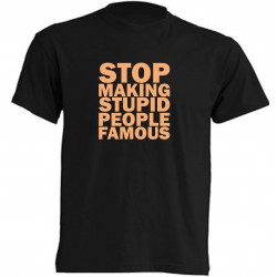 STOP MAKE STUPID PEOPLE FAMOUS T-SHIRT